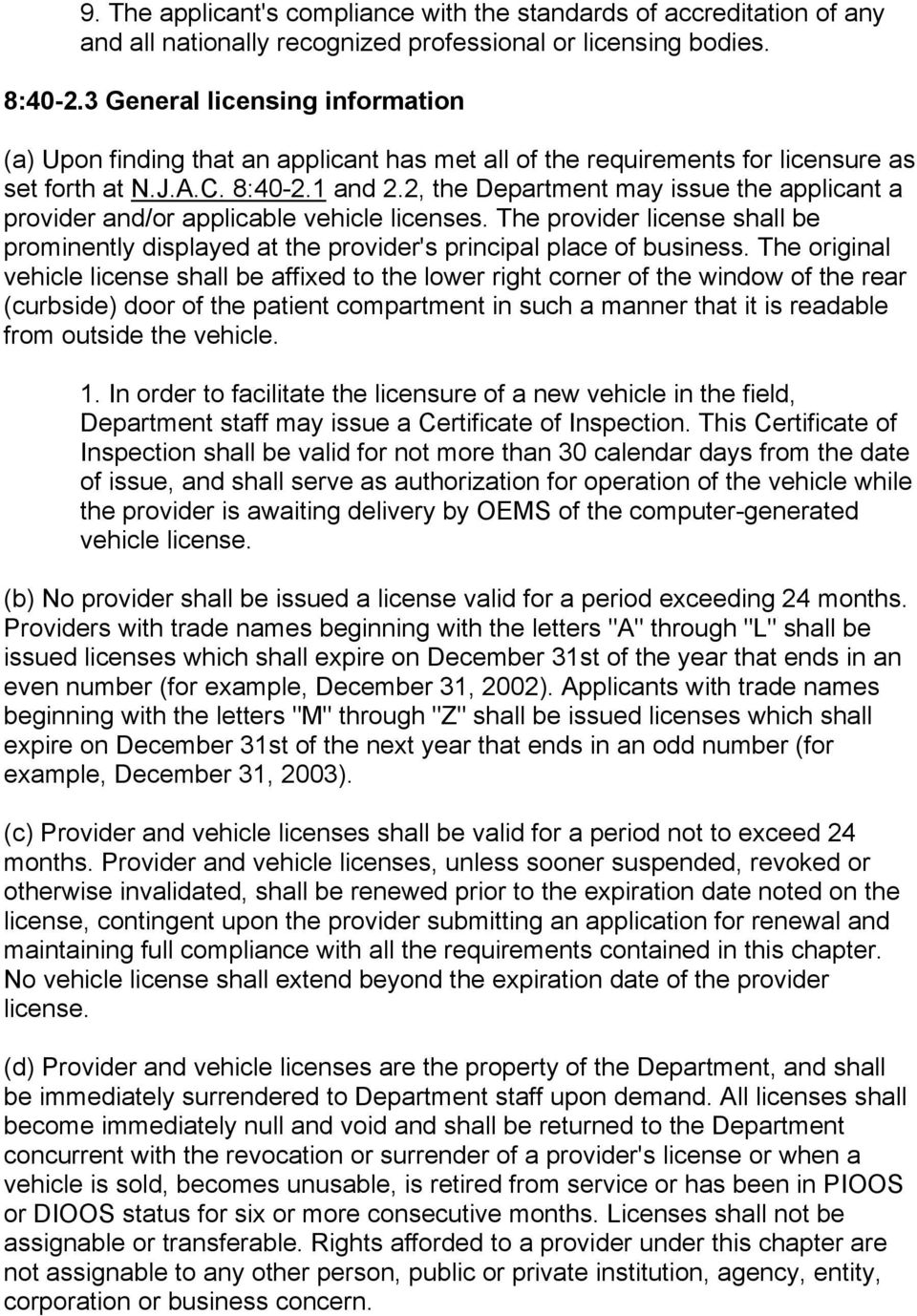 2, the Department may issue the applicant a provider and/or applicable vehicle licenses. The provider license shall be prominently displayed at the provider's principal place of business.