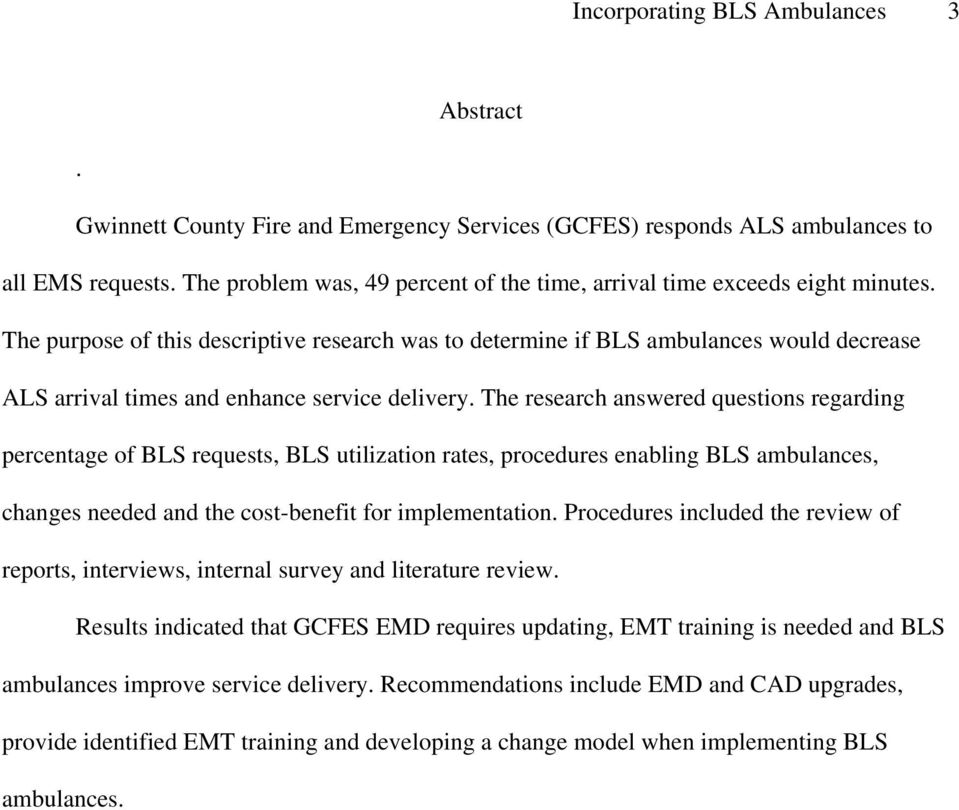 The purpose of this descriptive research was to determine if BLS ambulances would decrease ALS arrival times and enhance service delivery.