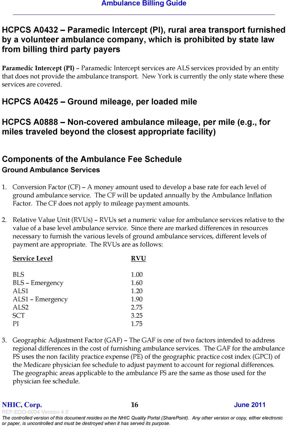 HCPCS A0425 Ground mileage, per loaded mile HCPCS A0888 Non-covered ambulance mileage, per mile (e.g., for miles traveled beyond the closest appropriate facility) Components of the Ambulance Fee Schedule Ground Ambulance Services 1.