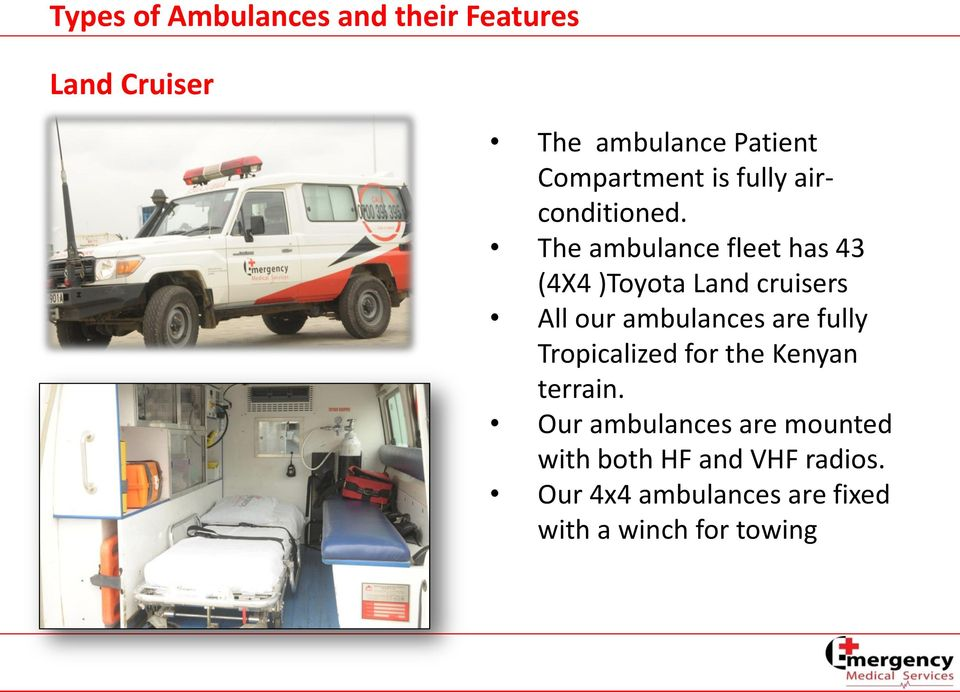 The ambulance fleet has 43 (4X4 )Toyota Land cruisers All our ambulances are fully