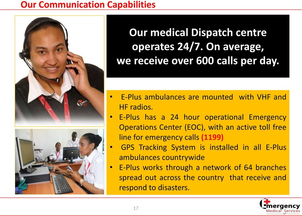 E-Plus has a 24 hour operational Emergency Operations Center (EOC), with an active toll free line for emergency calls