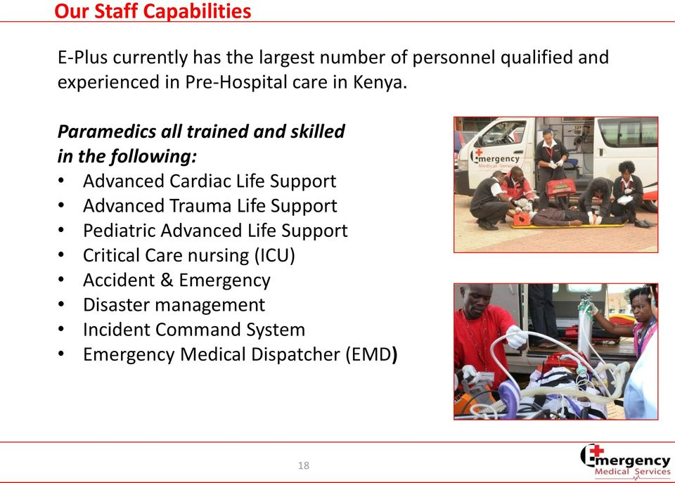 Paramedics all trained and skilled in the following: Advanced Cardiac Life Support Advanced Trauma