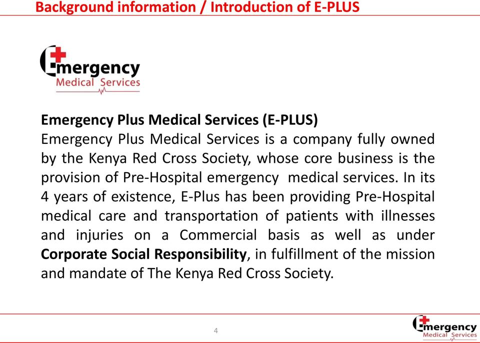 In its 4 years of existence, E-Plus has been providing Pre-Hospital medical care and transportation of patients with illnesses and