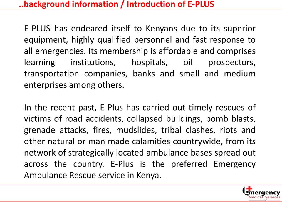 In the recent past, E-Plus has carried out timely rescues of victims of road accidents, collapsed buildings, bomb blasts, grenade attacks, fires, mudslides, tribal clashes, riots and