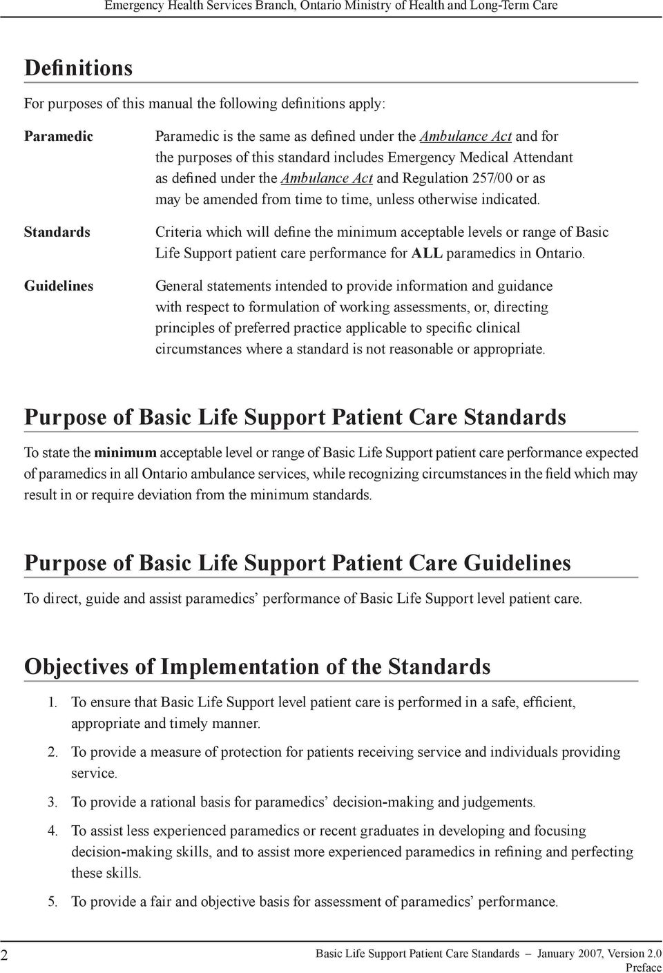 Criteria which will define the minimum acceptable levels or range of Basic Life Support patient care performance for ALL paramedics in Ontario.
