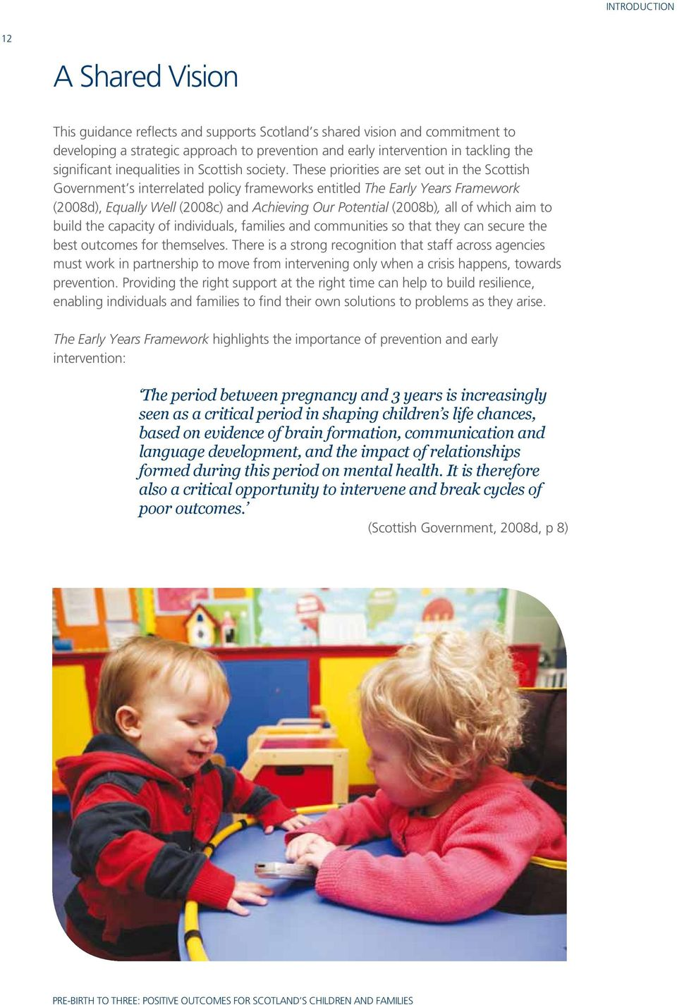 These priorities are set out in the Scottish Government s interrelated policy frameworks entitled The Early Years Framework (2008d), Equally Well (2008c) and Achieving Our Potential (2008b), all of