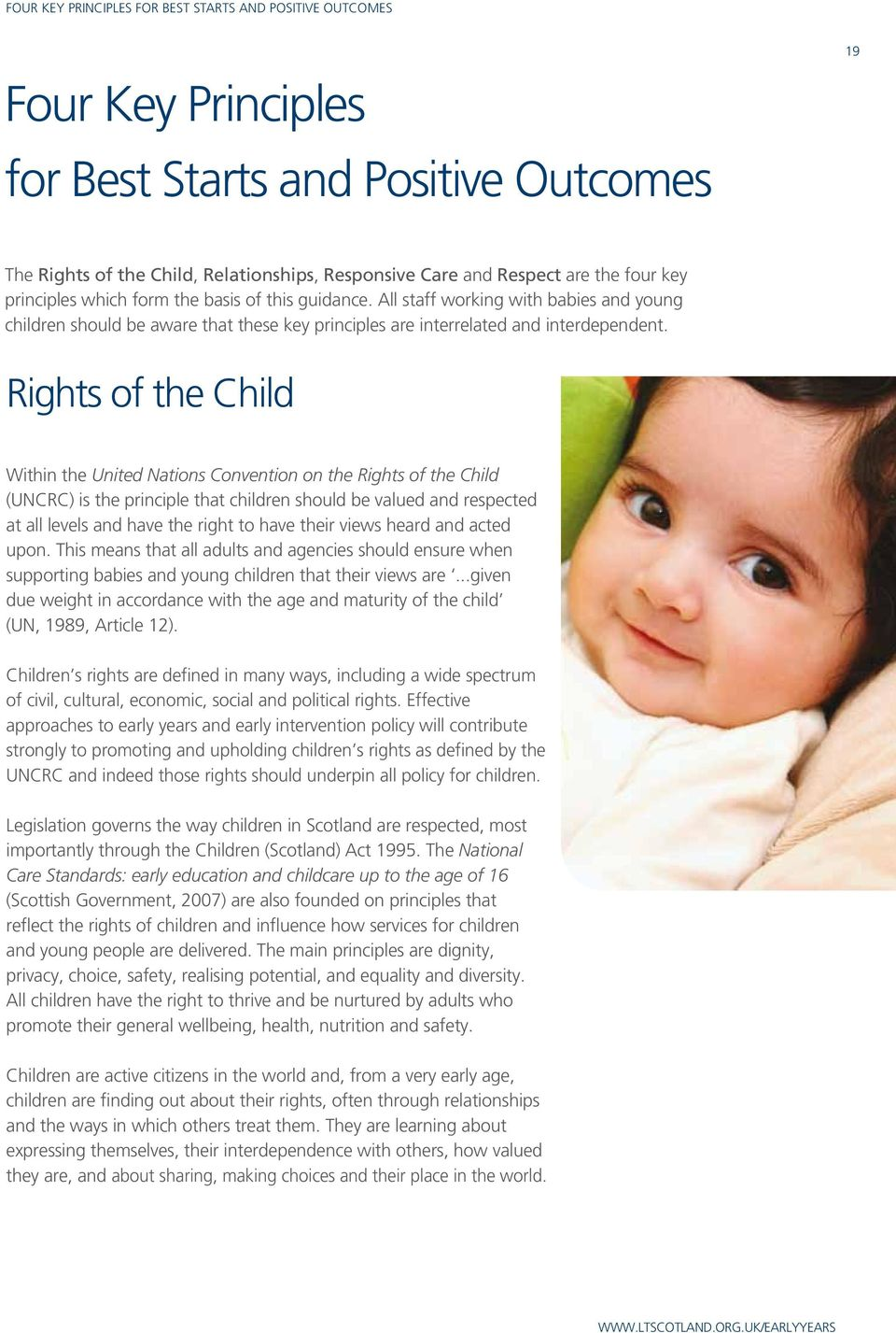 Rights of the Child Within the United Nations Convention on the Rights of the Child (UNCRC) is the principle that children should be valued and respected at all levels and have the right to have
