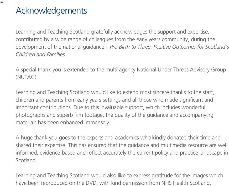 Learning and Teaching Scotland would like to extend most sincere thanks to the staff, children and parents from early years settings and all those who made significant and important contributions.