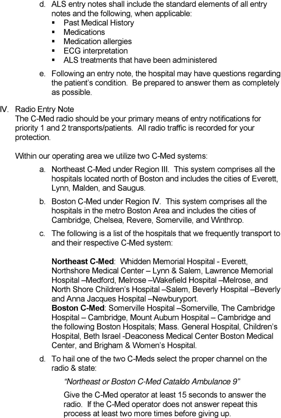 Radio Entry Note The C-Med radio should be your primary means of entry notifications for priority 1 and 2 transports/patients. All radio traffic is recorded for your protection.
