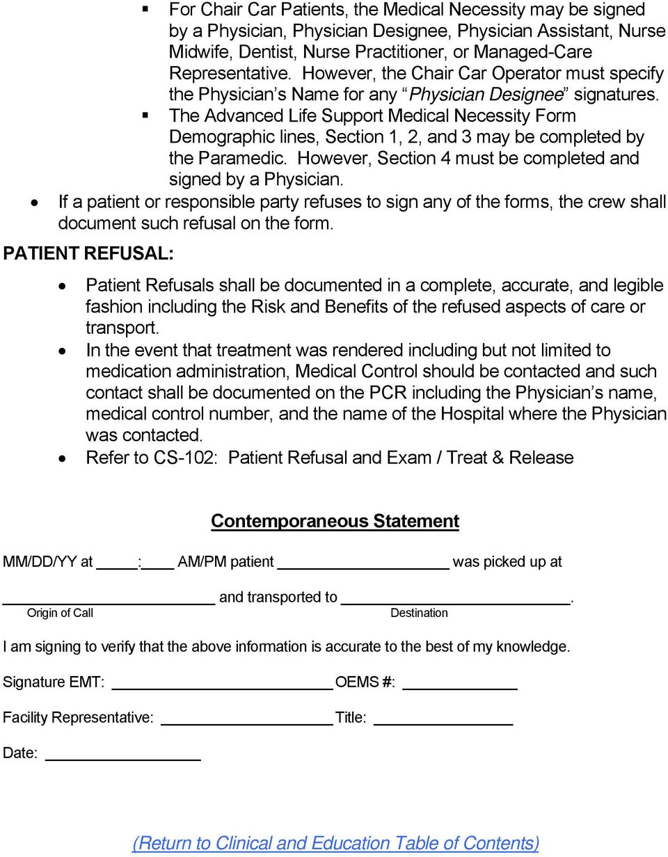 The Advanced Life Support Medical Necessity Form Demographic lines, Section 1, 2, and 3 may be completed by the Paramedic. However, Section 4 must be completed and signed by a Physician.