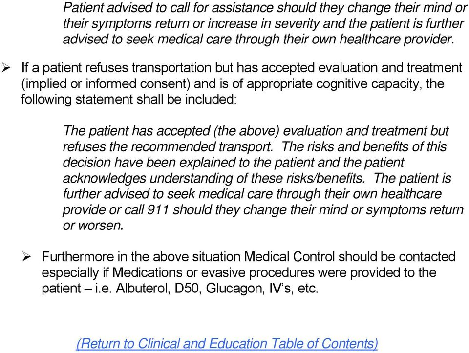 If a patient refuses transportation but has accepted evaluation and treatment (implied or informed consent) and is of appropriate cognitive capacity, the following statement shall be included: The