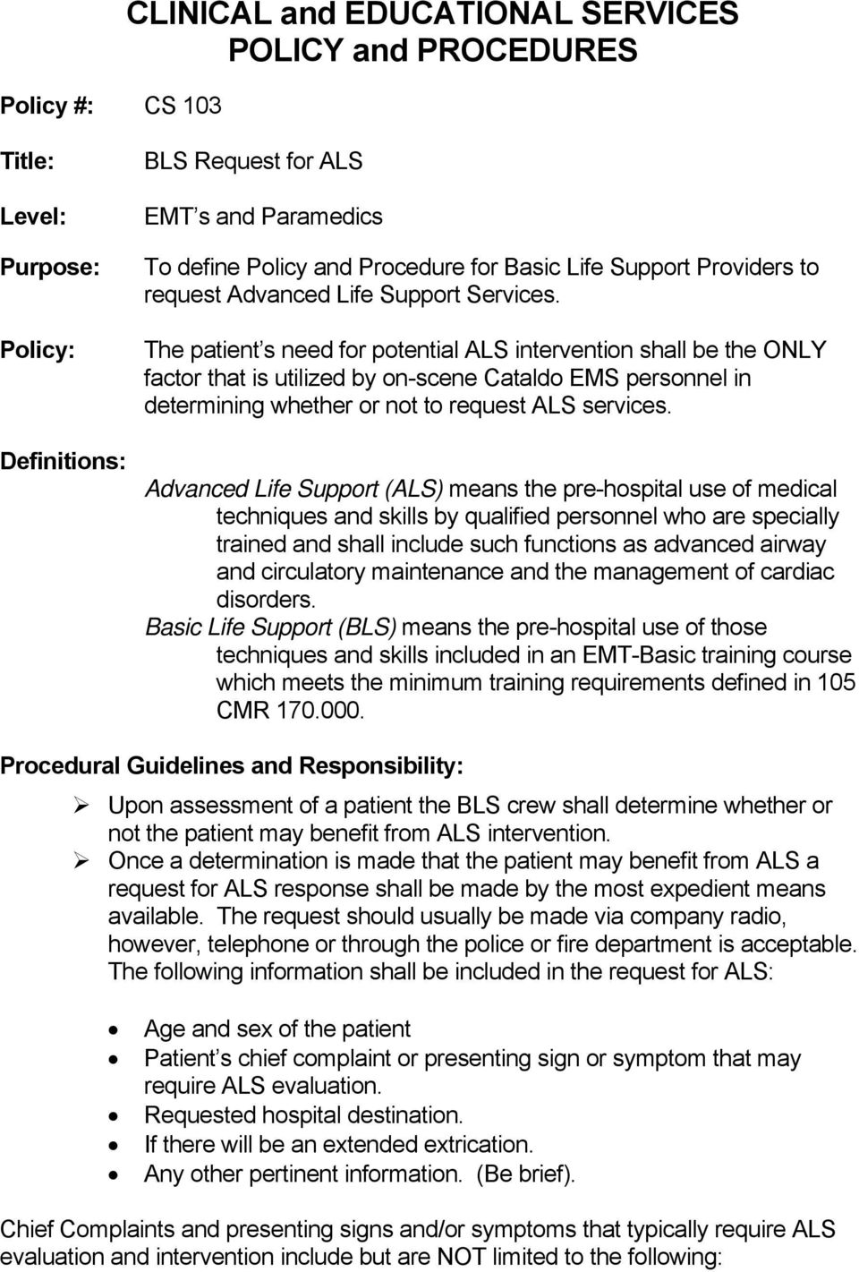 The patient s need for potential ALS intervention shall be the ONLY factor that is utilized by on-scene Cataldo EMS personnel in determining whether or not to request ALS services.