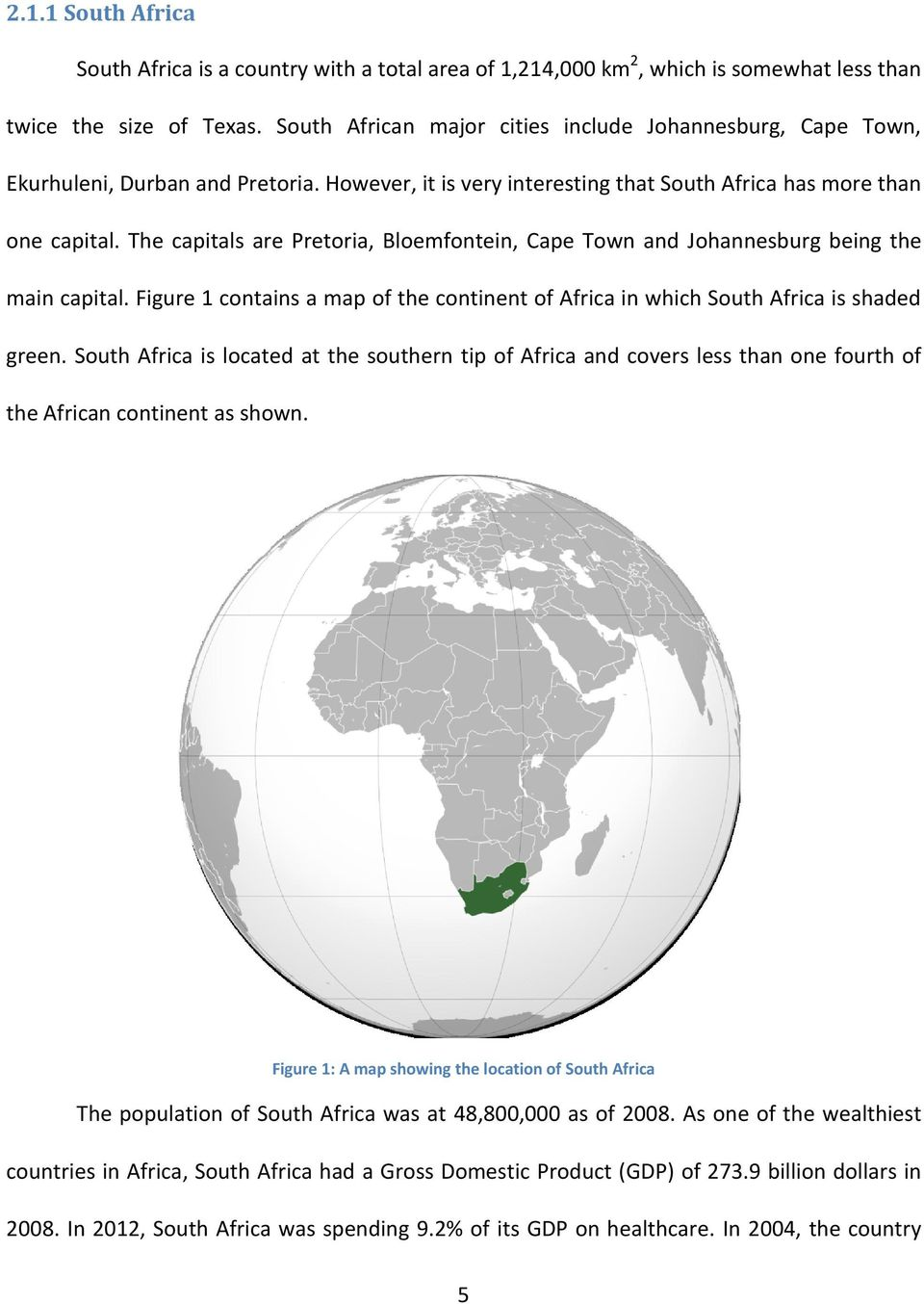 The capitals are Pretoria, Bloemfontein, Cape Town and Johannesburg being the main capital. Figure 1 contains a map of the continent of Africa in which South Africa is shaded green.