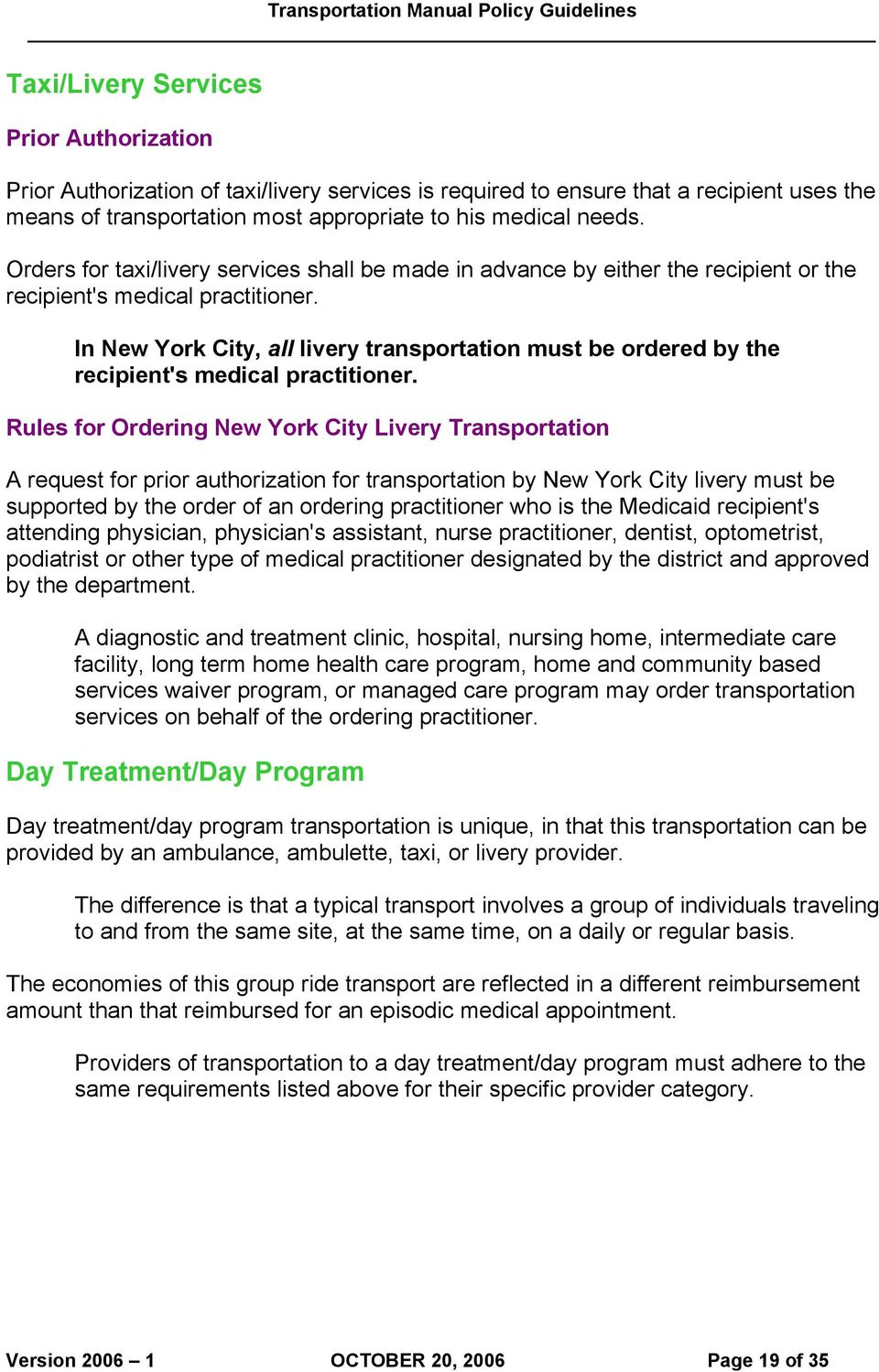 In New York City, all livery transportation must be ordered by the recipient's medical practitioner.