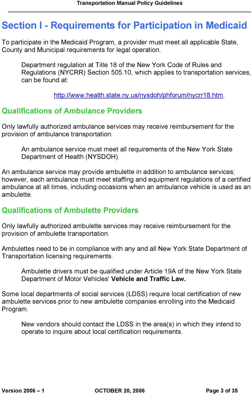 us/nysdoh/phforum/nycrr18.htm. Qualifications of Ambulance Providers Only lawfully authorized ambulance services may receive reimbursement for the provision of ambulance transportation.