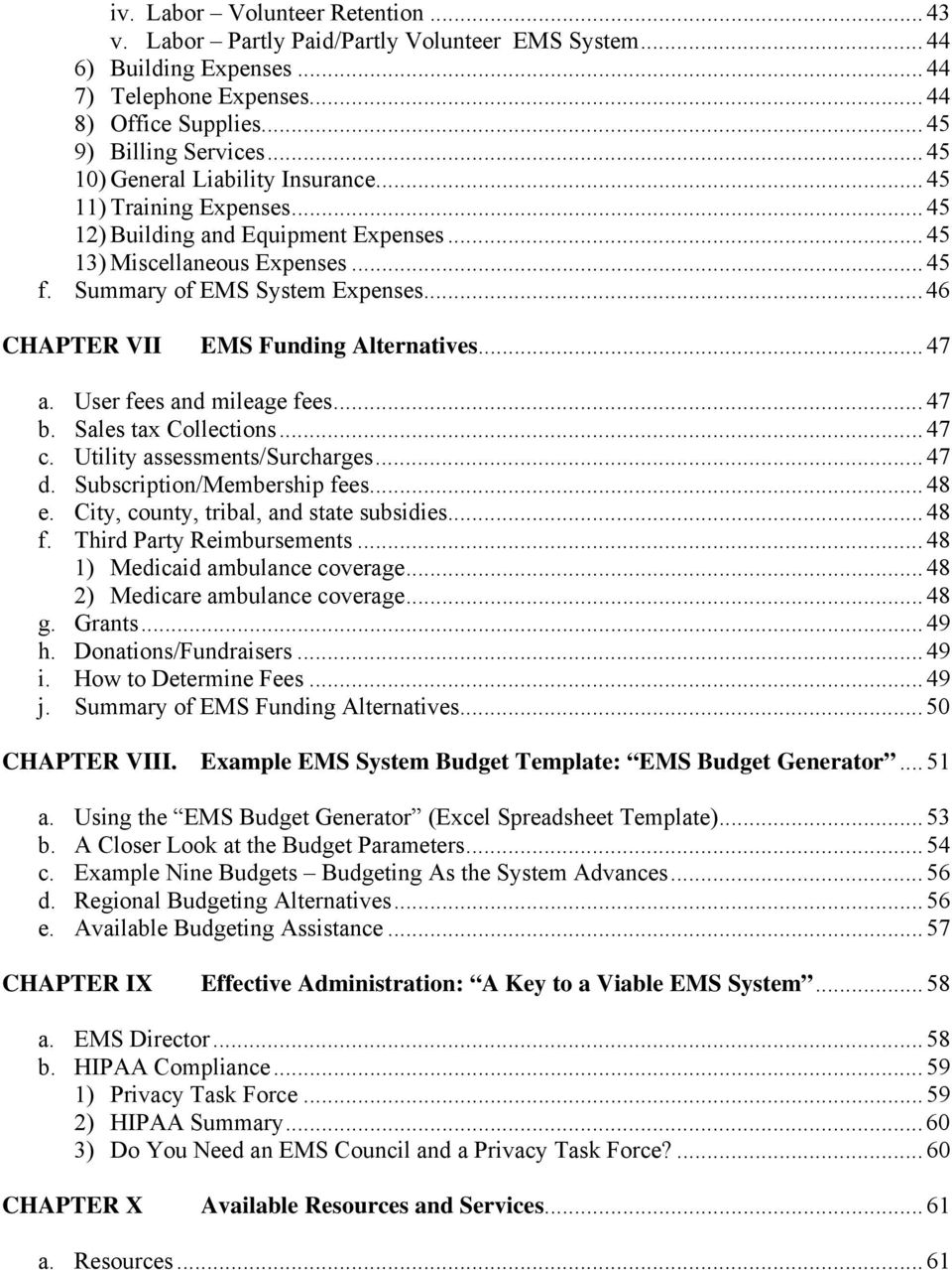 .. 46 CHAPTER VII EMS Funding Alternatives... 47 a. User fees and mileage fees... 47 b. Sales tax Collections... 47 c. Utility assessments/surcharges... 47 d. Subscription/Membership fees... 48 e.