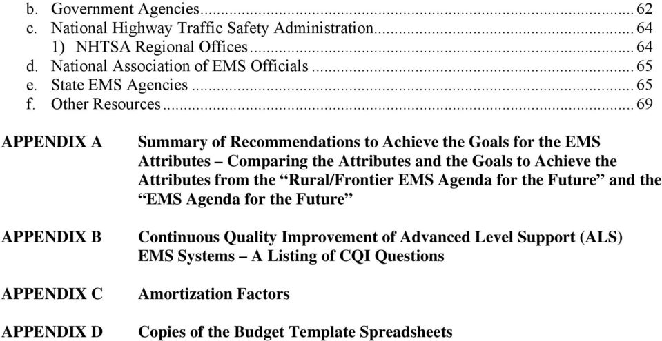 .. 69 APPENDIX A APPENDIX B APPENDIX C APPENDIX D Summary of Recommendations to Achieve the Goals for the EMS Attributes Comparing the Attributes and the Goals
