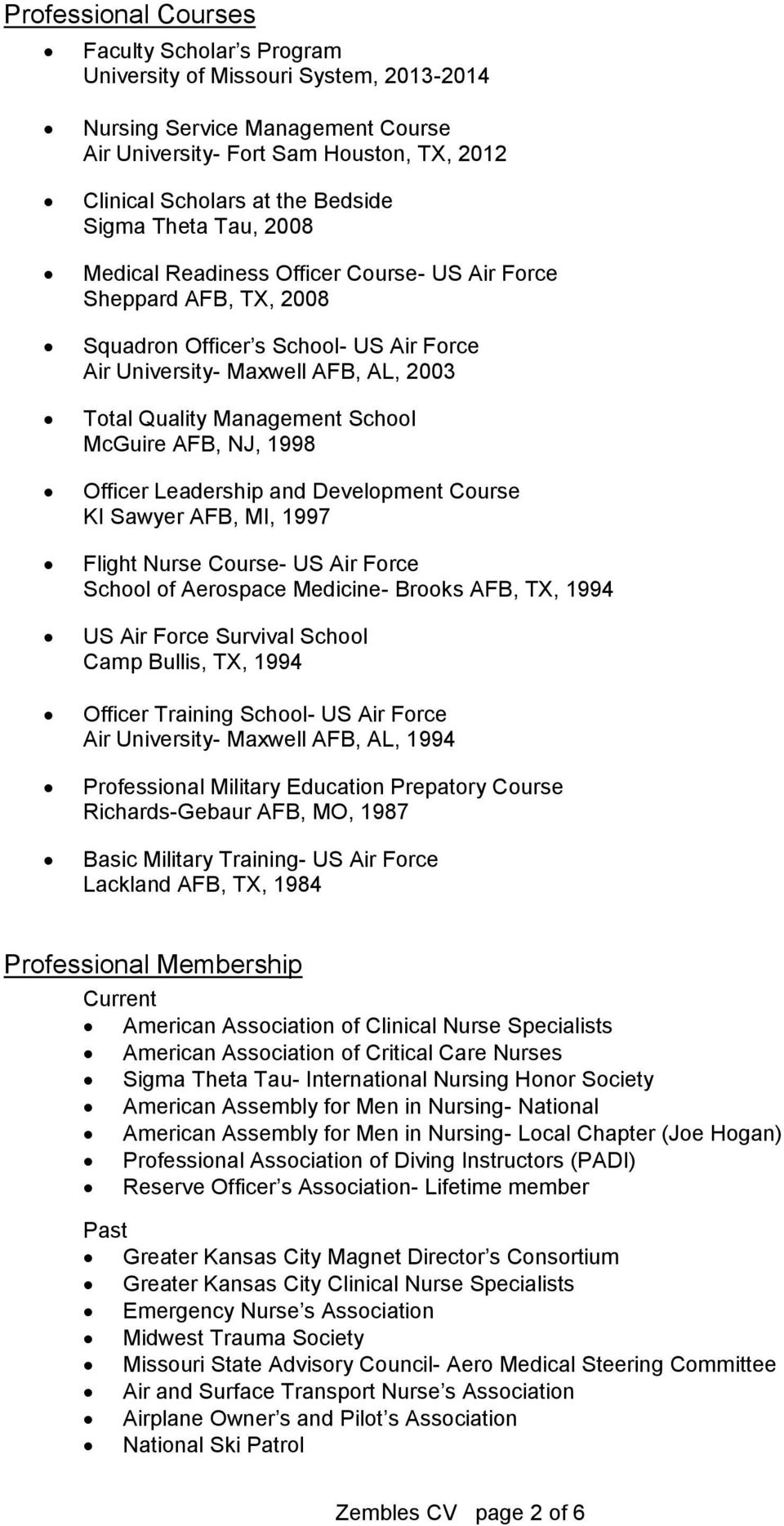 School McGuire AFB, NJ, 1998 Officer Leadership and Development Course KI Sawyer AFB, MI, 1997 Flight Nurse Course- US Air Force School of Aerospace Medicine- Brooks AFB, TX, 1994 US Air Force