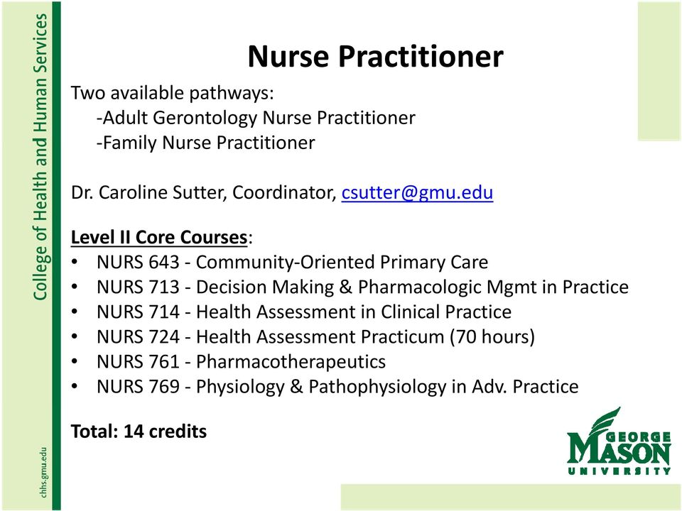 edu Level II Core Courses: NURS 643 Community Oriented Primary Care NURS 713 Decision Making & Pharmacologic Mgmt in