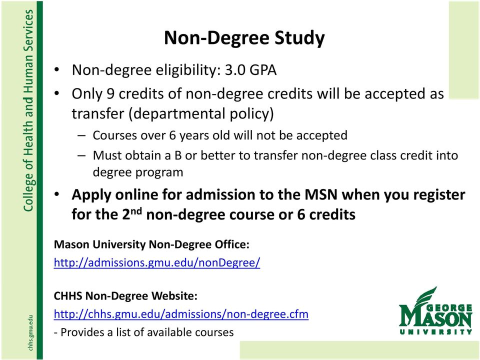 accepted Must obtain a B or better to transfer non degree class credit into degree program Apply online for admission to the MSN when