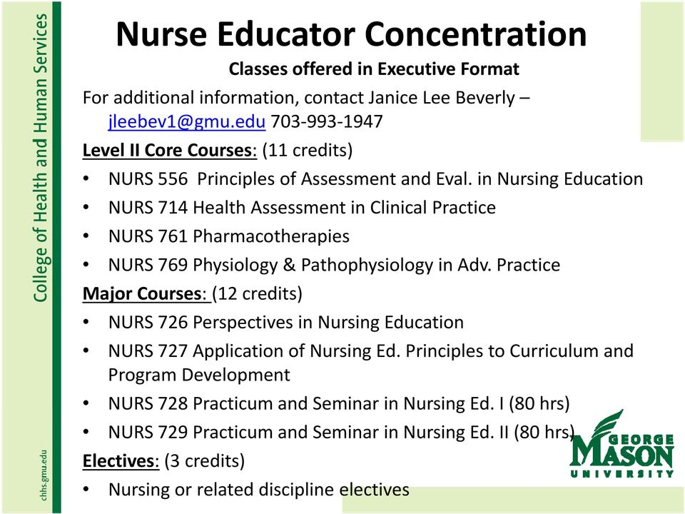 in Nursing Education NURS 714 Health Assessment in Clinical Practice NURS 761 Pharmacotherapies NURS 769 Physiology & Pathophysiology in Adv.