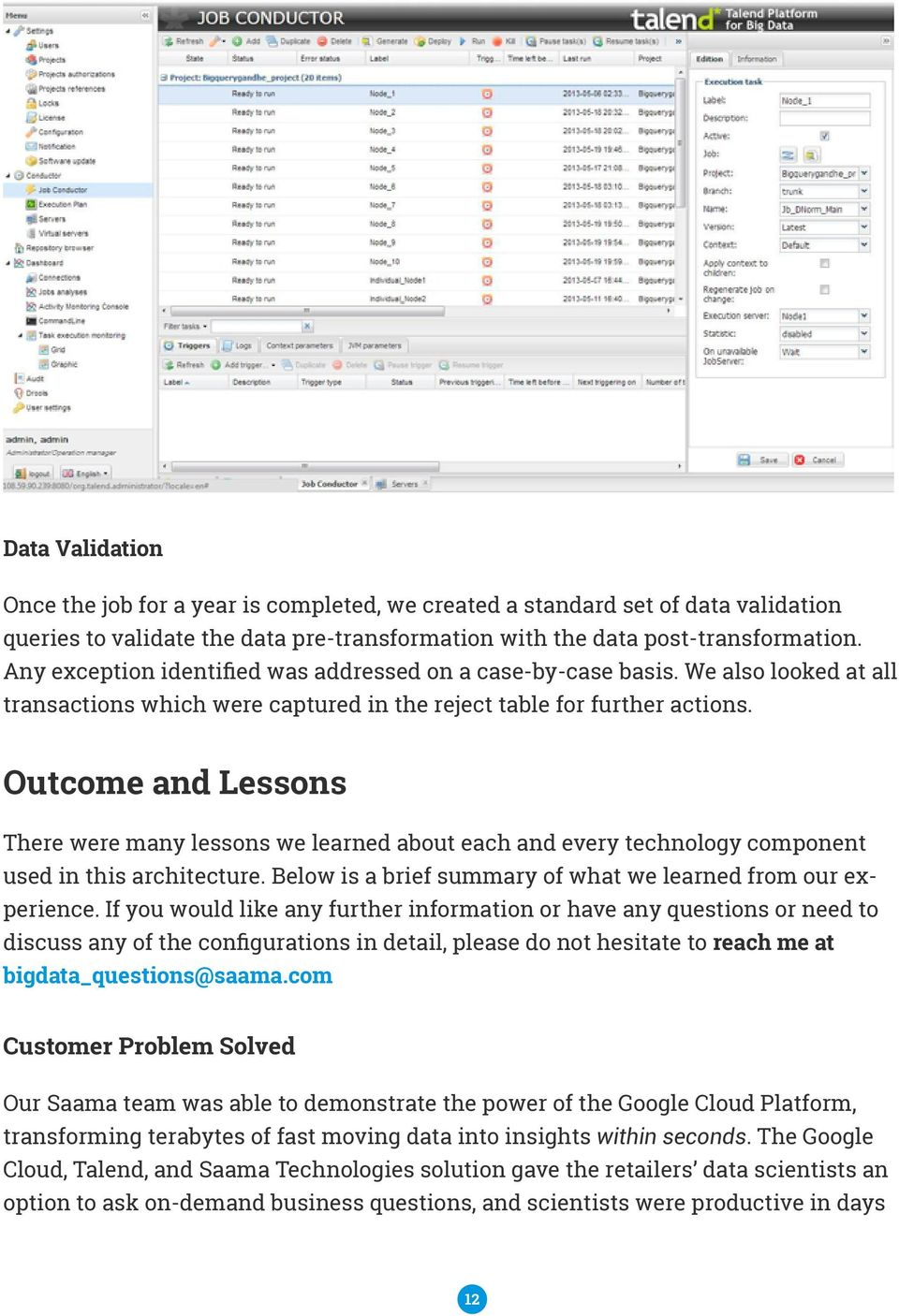 Outcome and Lessons There were many lessons we learned about each and every technology component used in this architecture. Below is a brief summary of what we learned from our experience.