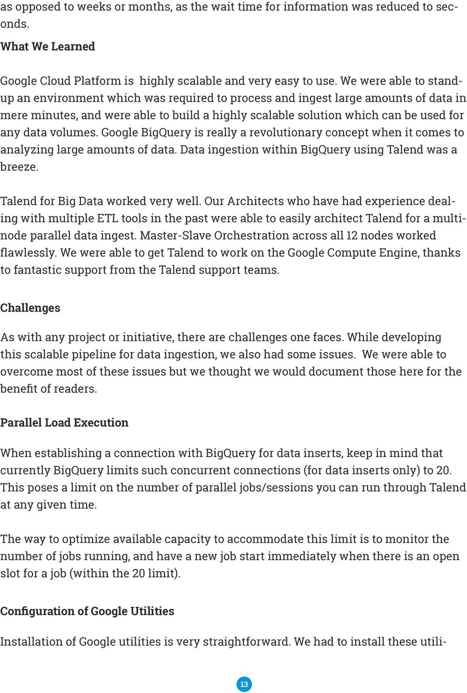 volumes. Google BigQuery is really a revolutionary concept when it comes to analyzing large amounts of data. Data ingestion within BigQuery using Talend was a breeze.