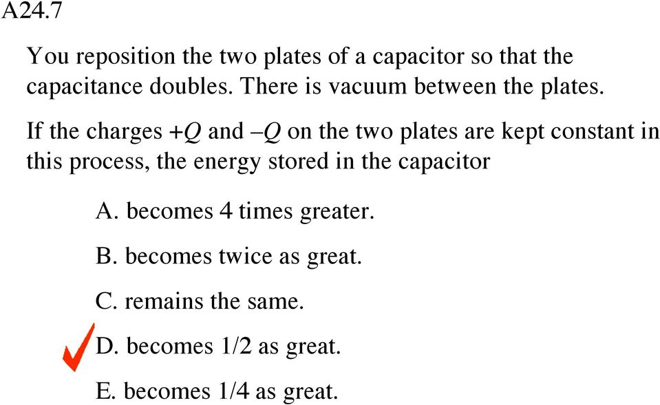 If the charges +Q and Q on the two plates are kept constant in this process, the energy