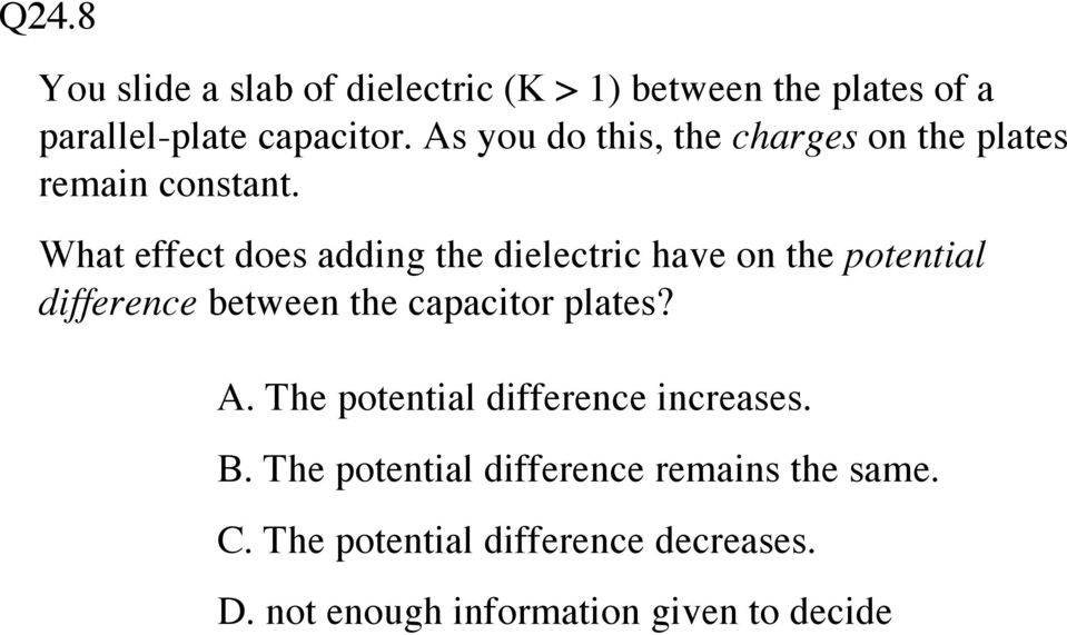 What effect does adding the dielectric have on the potential difference between the capacitor plates? A.