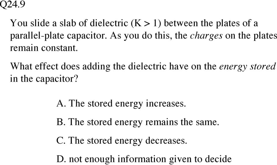 What effect does adding the dielectric have on the energy stored in the capacitor? A.