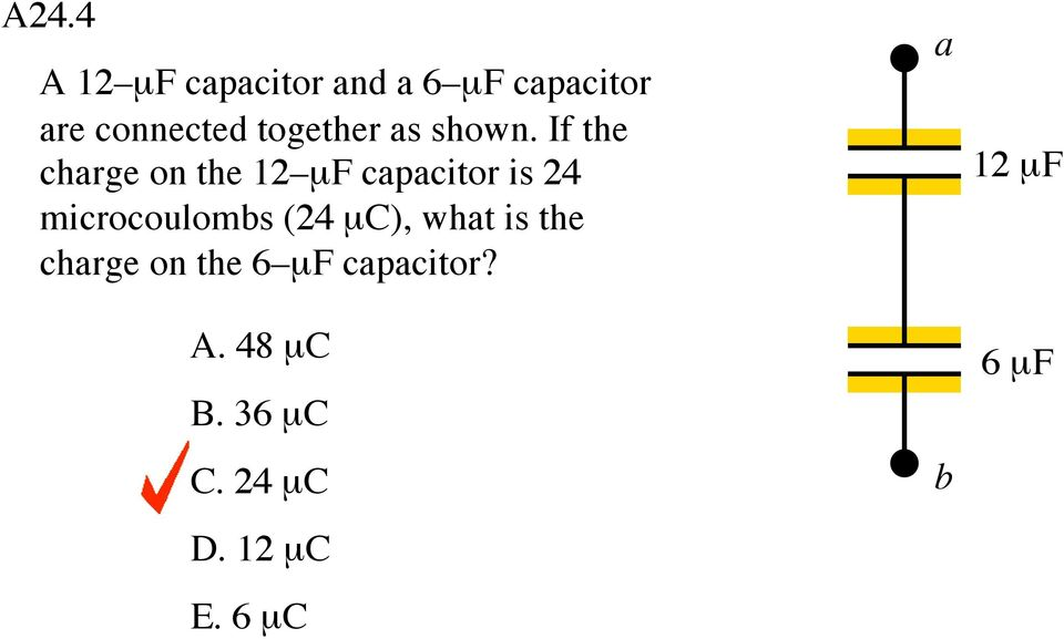 If the charge on the 12 μf capacitor is 24 microcoulombs (24