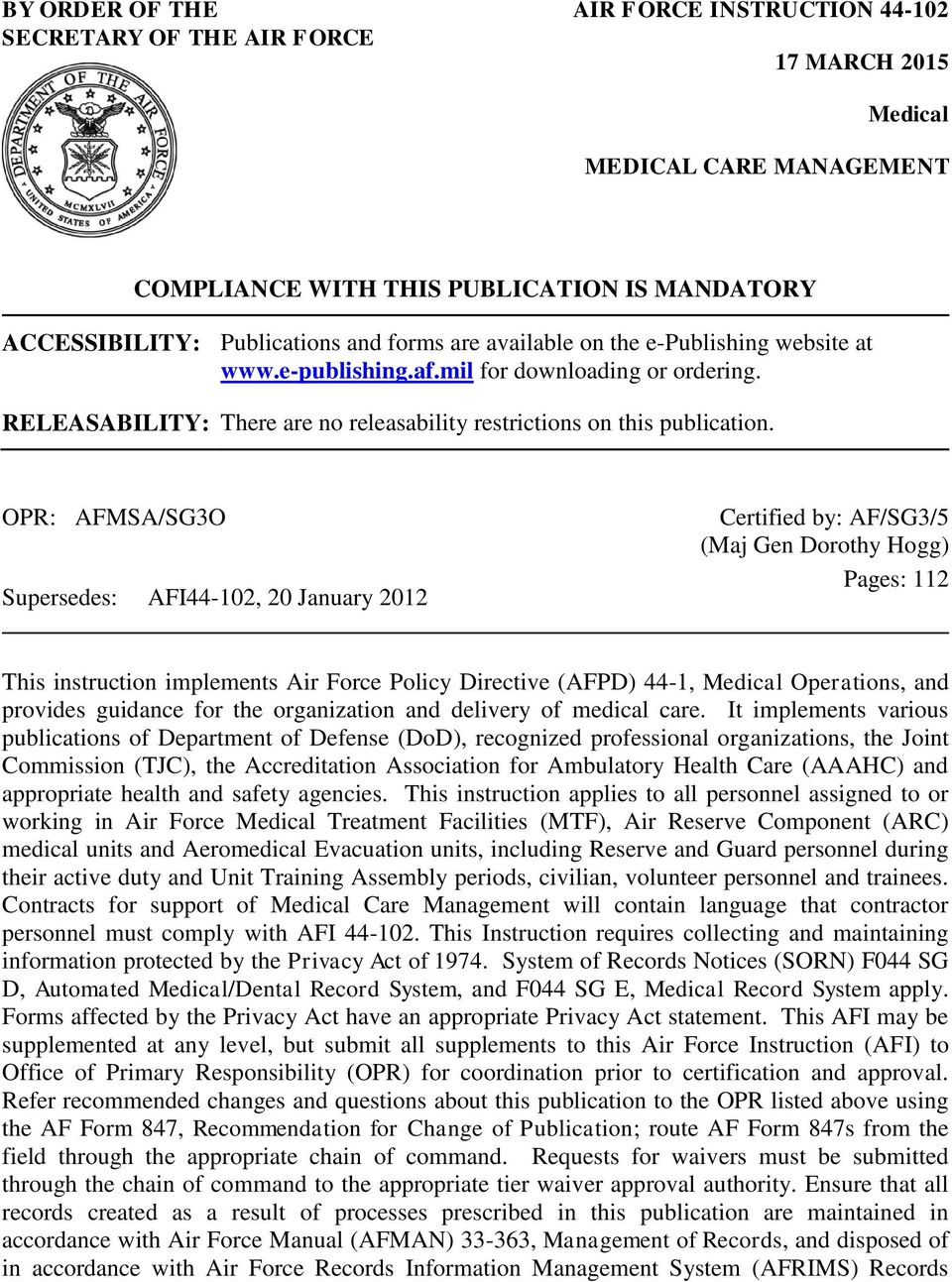 OPR: AFMSA/SG3O Supersedes: AFI44-102, 20 January 2012 Certified by: AF/SG3/5 (Maj Gen Dorothy Hogg) Pages: 112 This instruction implements Air Force Policy Directive (AFPD) 44-1, Medical Operations,