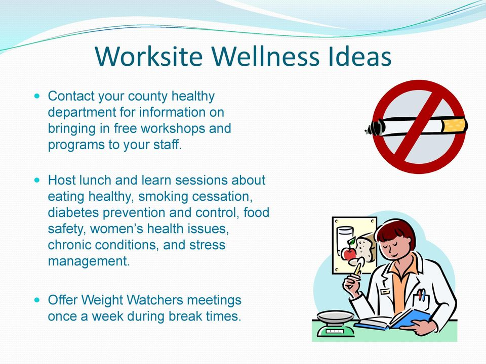 Host lunch and learn sessions about eating healthy, smoking cessation, diabetes prevention and