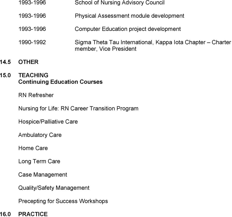 0 TEACHING Continuing Education Courses RN Refresher Nursing for Life: RN Career Transition Program Hospice/Palliative Care