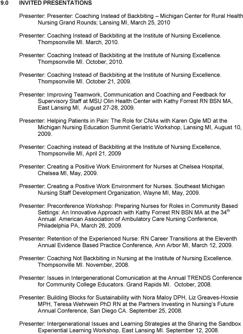 Presenter: Coaching Instead of Backbiting at the Institute of Nursing Excellence. Thompsonville MI. October 21, 2009.