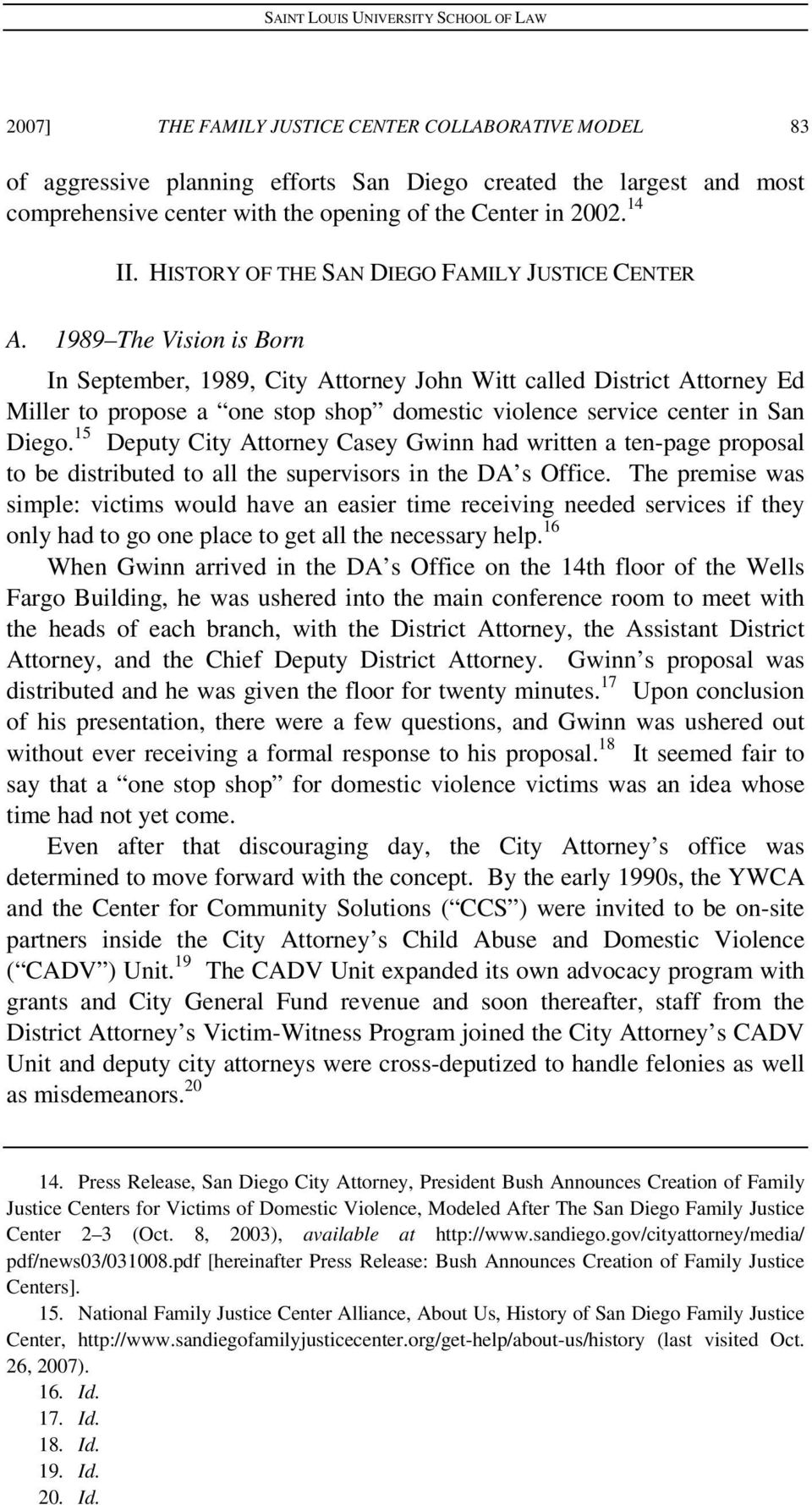 1989 The Vision is Born In September, 1989, City Attorney John Witt called District Attorney Ed Miller to propose a one stop shop domestic violence service center in San Diego.