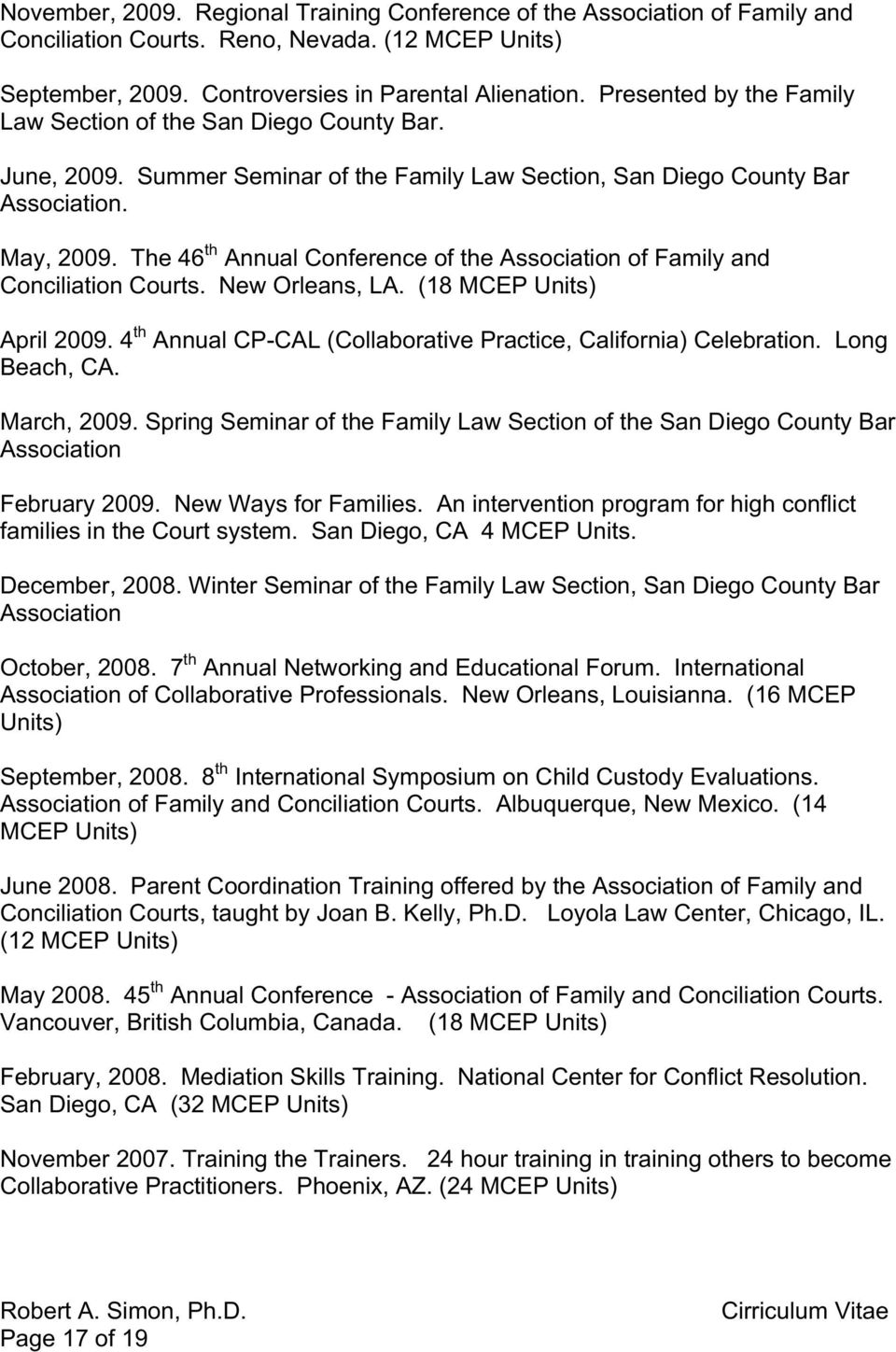 The 46 th Annual Conference of the Association of Family and Conciliation Courts. New Orleans, LA. (18 MCEP Units) April 2009. 4 th Annual CP-CAL (Collaborative Practice, California) Celebration.