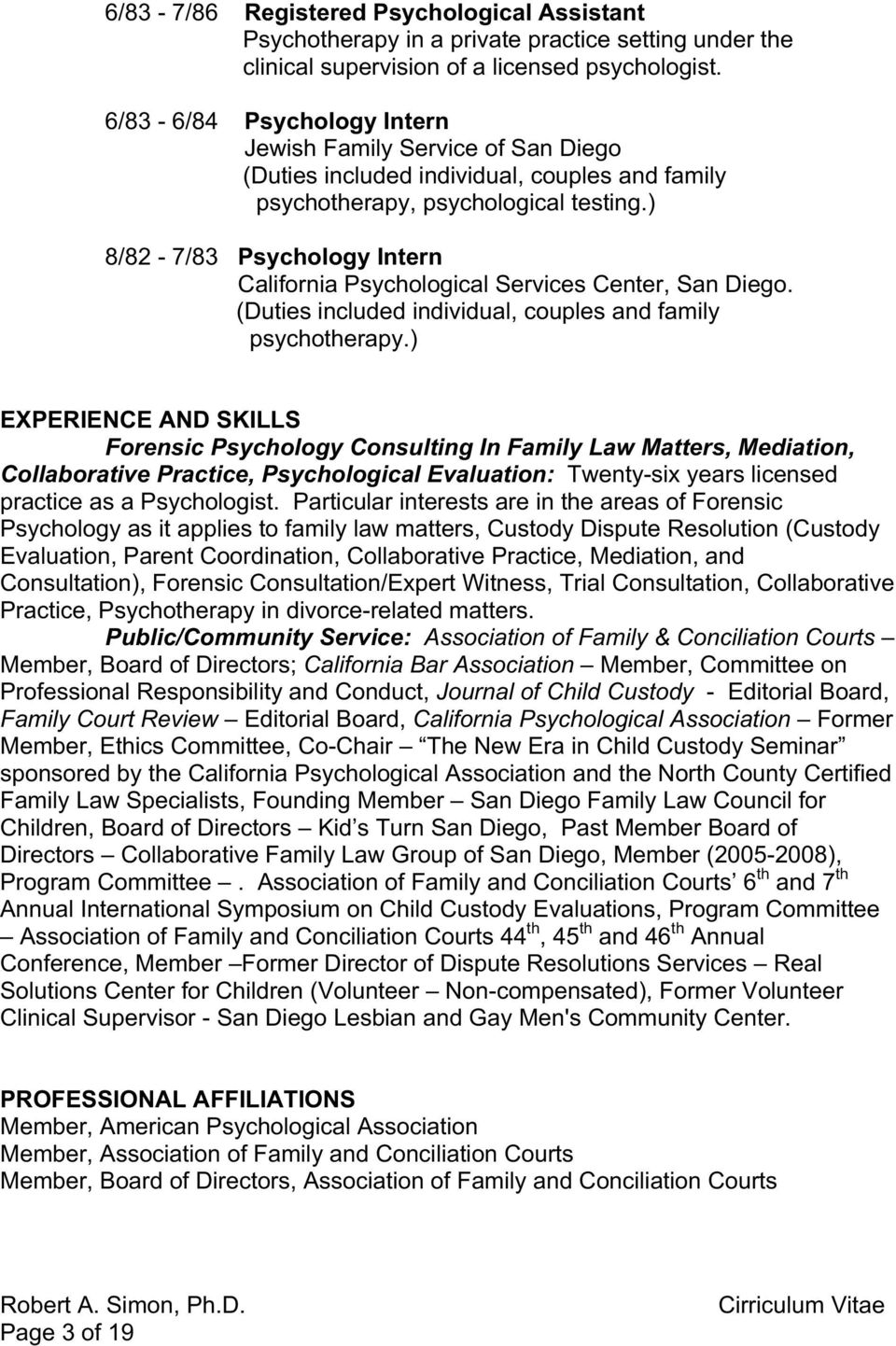 ) 8/82-7/83 Psychology Intern California Psychological Services Center, San Diego. (Duties included individual, couples and family psychotherapy.