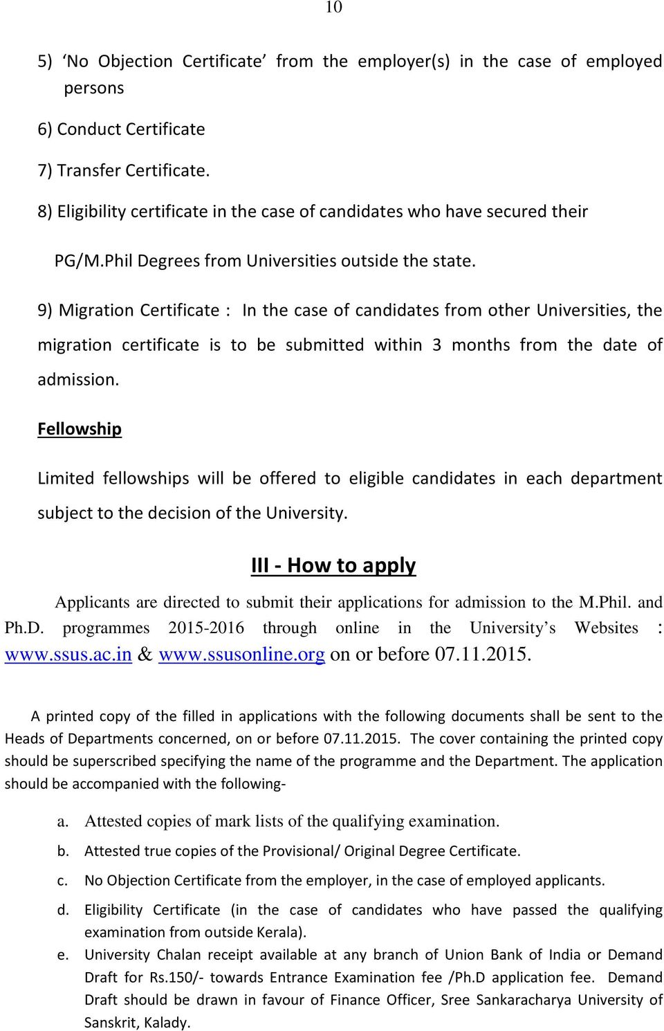 9) Migration Certificate : In the case of candidates from other Universities, the migration certificate is to be submitted within 3 months from the date of admission.