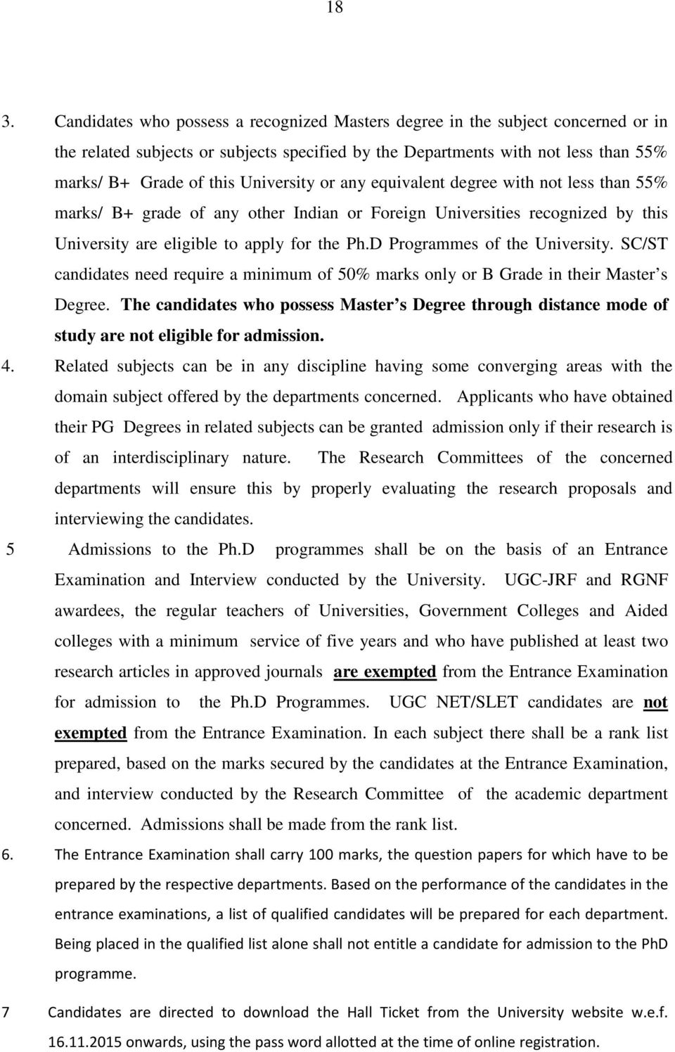 D Programmes of the University. SC/ST candidates need require a minimum of 50% marks only or B Grade in their Master s Degree.