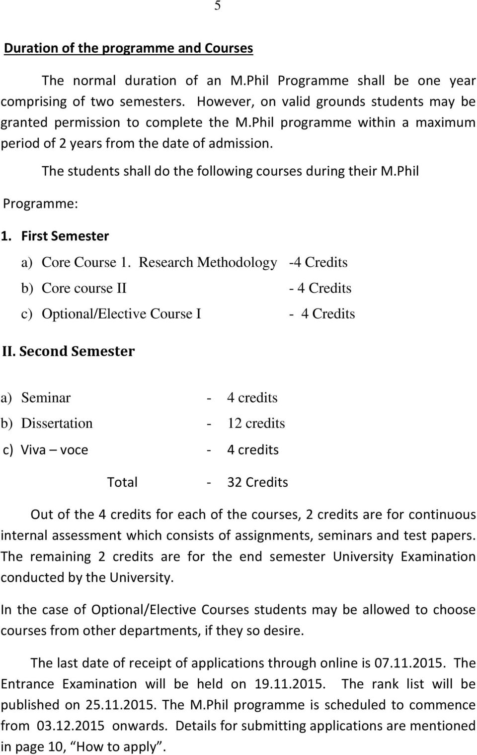 Programme: The students shall do the following courses during their M.Phil 1. First Semester a) Core Course 1.