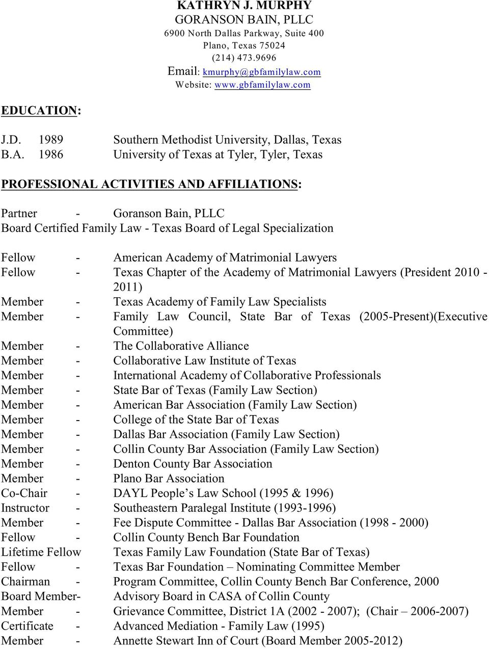 American Academy of Matrimonial Lawyers Fellow - Texas Chapter of the Academy of Matrimonial Lawyers (President 2010-2011) Member - Texas Academy of Family Law Specialists Member - Family Law