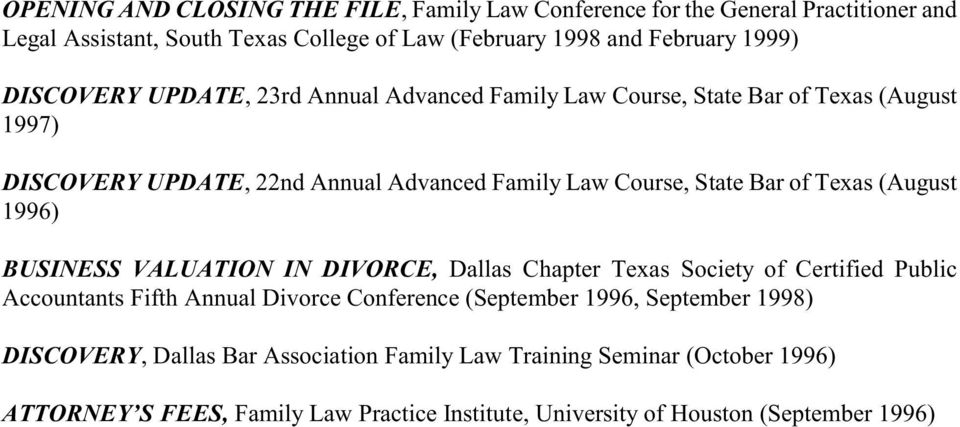 Texas (August 1996) BUSINESS VALUATION IN DIVORCE, Dallas Chapter Texas Society of Certified Public Accountants Fifth Annual Divorce Conference (September 1996,