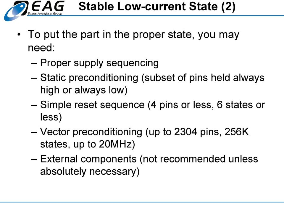 Simple reset sequence (4 pins or less, 6 states or less) Vector preconditioning (up to 2304
