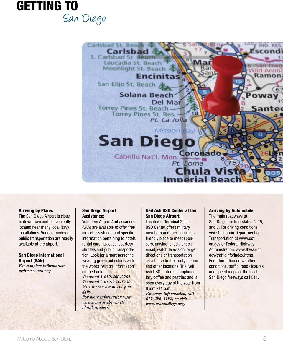 San Diego Airport Assistance: Volunteer Airport Ambassadors (VAA) are available to offer free airport assistance and specific information pertaining to hotels, rental cars, taxicabs, courtesy