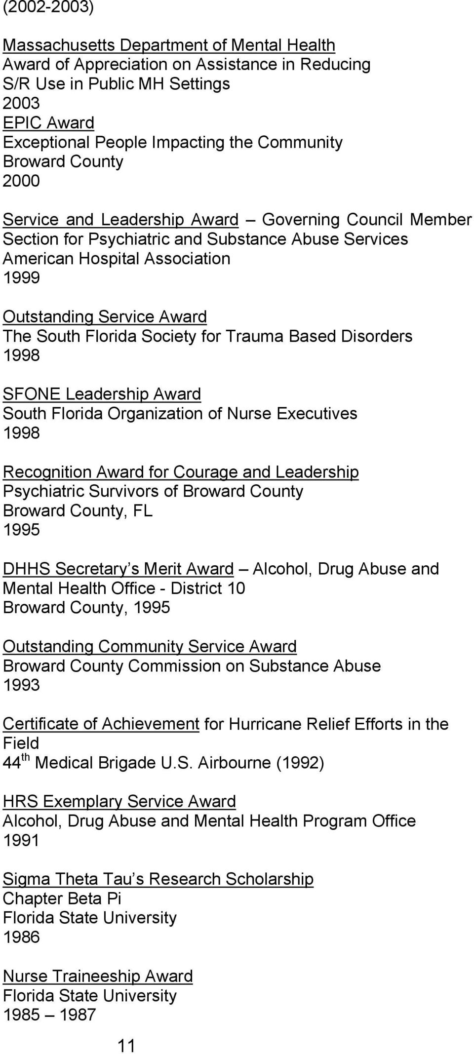 Society for Trauma Based Disorders 1998 SFONE Leadership Award South Florida Organization of Nurse Executives 1998 Recognition Award for Courage and Leadership Psychiatric Survivors of Broward County