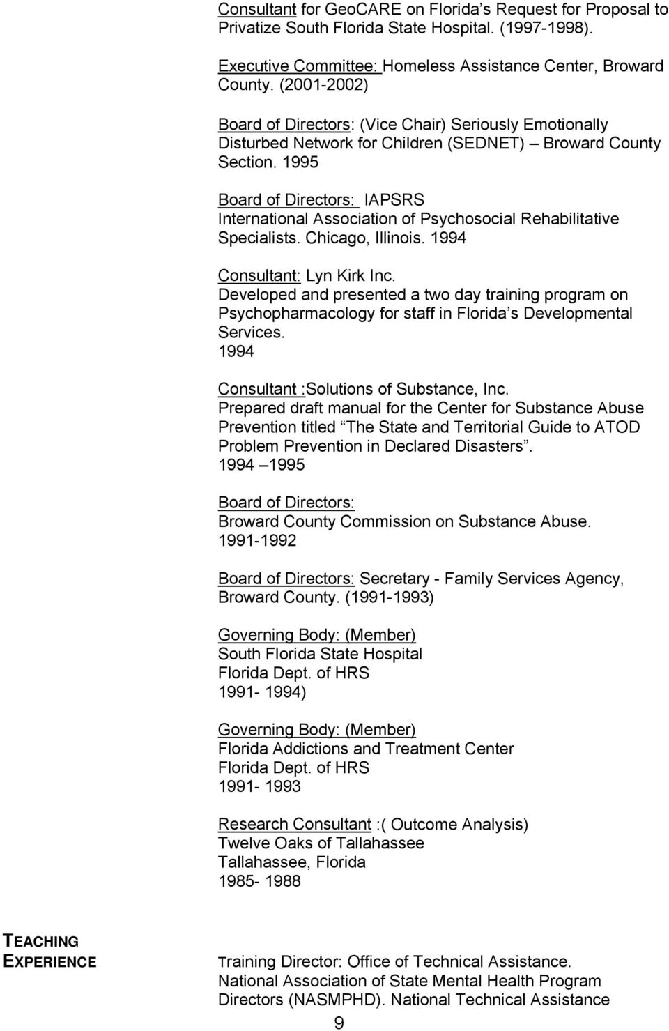 1995 Board of Directors: IAPSRS International Association of Psychosocial Rehabilitative Specialists. Chicago, Illinois. 1994 Consultant: Lyn Kirk Inc.