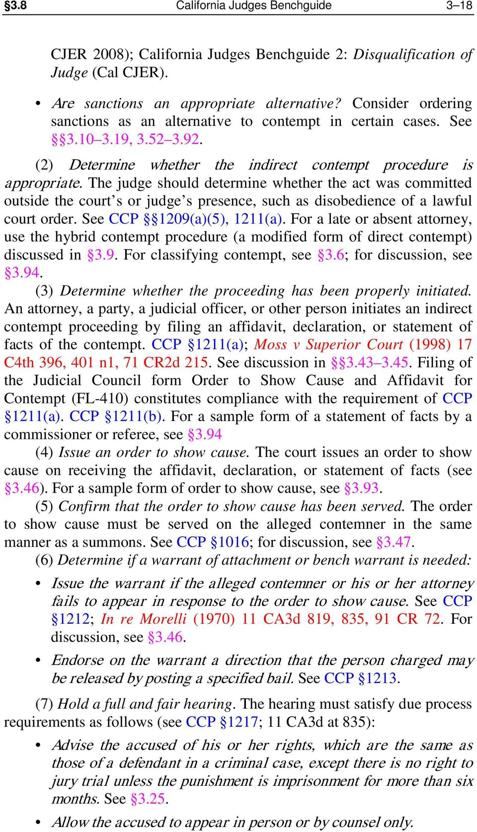 The judge should determine whether the act was committed outside the court s or judge s presence, such as disobedience of a lawful court order. See CCP 1209(a)(5), 1211(a).