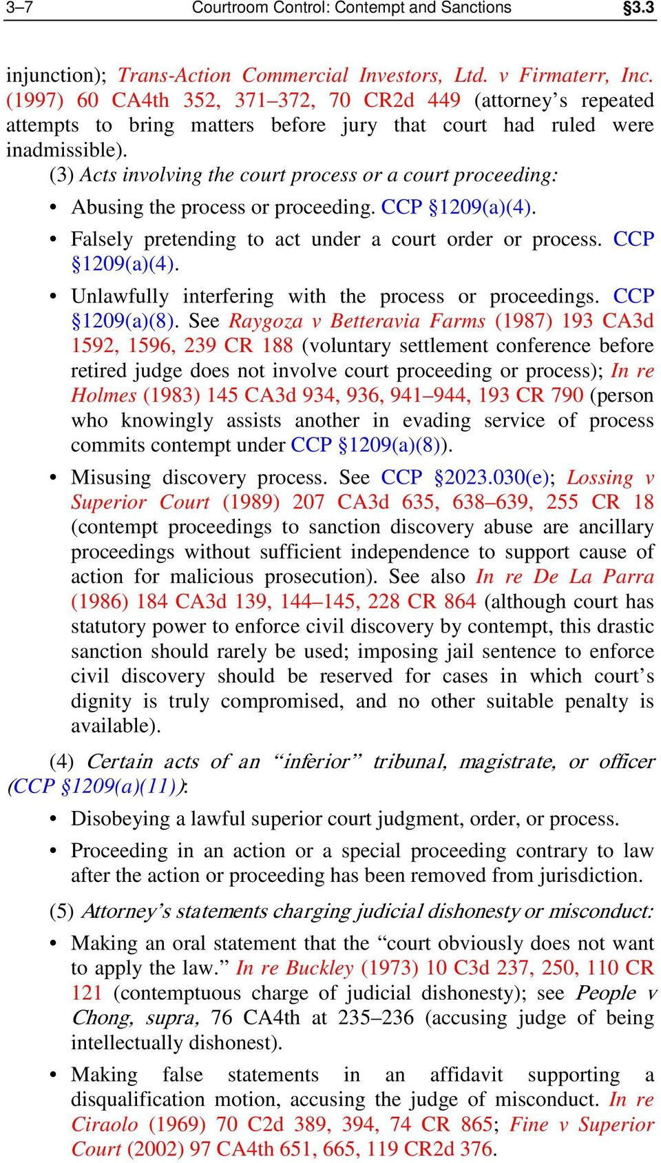 (3) Acts involving the court process or a court proceeding: Abusing the process or proceeding. CCP 1209(a)(4). Falsely pretending to act under a court order or process. CCP 1209(a)(4). Unlawfully interfering with the process or proceedings.