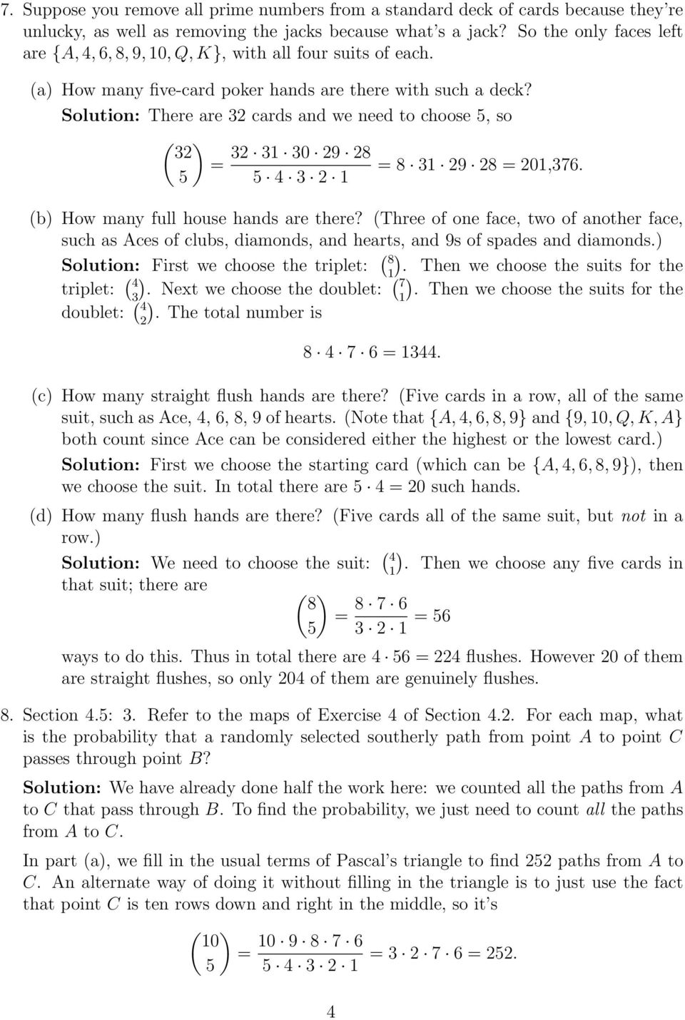 Solution: There are cards and we need to choose, so ( ) 0 8 = = 8 8 = 0,7. (b) How many full house hands are there?